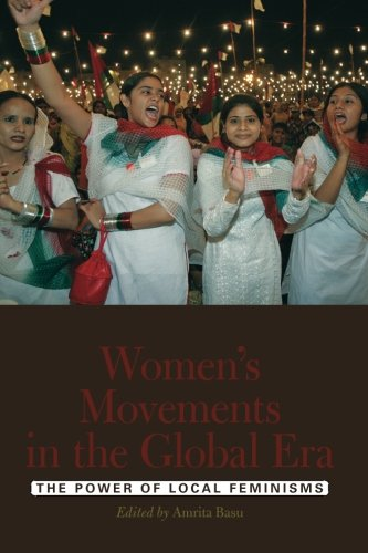 Women's Movements in the Global Era: The Power of Local...