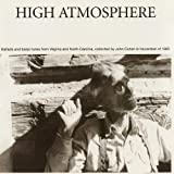High Atmosphere: Ballads and Banjo Tunes from Virginia and North Carolina Collected by John Cohen in November of 1965