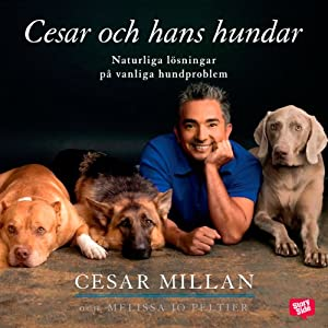 Cesar och hans hundar: Naturliga lösningar på vanliga hundproblem [Cesar and His Dogs: Natural Solutions for Common Dog Problems] | [Cesar Milan, Wiveka Derans Green (translator)]