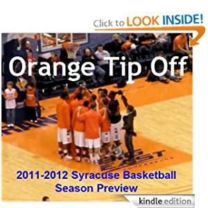 Orange Tip-Off: 2011-2012 Syracuse Basketball Season Preview Sean Keeley, Dan Lyons, Brian Goodman and Matt McClusky