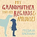 My Grandmother Sends Her Regards and Apologises Audiobook by Fredrik Backman Narrated by Joan Walker