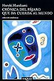 Cr�nica del p�jaro que da cuerda al mundo (Andanzas)