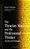 img - for The Thracian Maid and the Professional Thinker: Arendt and Heidegger (S U N Y Series in Contemporary Continental Philosophy) book / textbook / text book