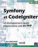 echange, troc Thierry BOULANGER - Symfony et CodeIgniter - Le développement rapide d'applications web en PHP