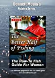 The Better Half of Fishing - How to Guide for Women