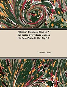 Heroic Polonaise No6 In A-flat Major By Frederic Chopin For Solo Piano 1842 Op53 from Read Books