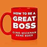 How to Be a Great Boss | Gino Wickman,René Boer