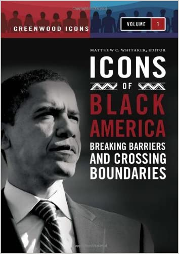 Icons of Black America : Breaking Barriers and Crossing Boundaries
