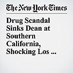 Drug Scandal Sinks Dean at Southern California, Shocking Los Angeles | Adam Nagourney,Jennifer Medina