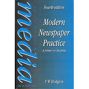 Modern Newspaper Practice 4th Edition, A primer on the press F. W. Hodgson
