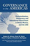 Governance in the Americas: Decentralization, Democracy, and Subnational Government in Brazil, Mexico, and the USA (ND Kellogg Inst Intl Studies)