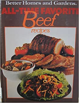 Better Homes And Gardens All Time Favorite Beef Recipes