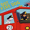 Dot the Fire Dog Audiobook by Lisa Desimini Narrated by Ruth Berliner