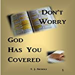 Don't Worry, God Has You Covered | T. Nichols