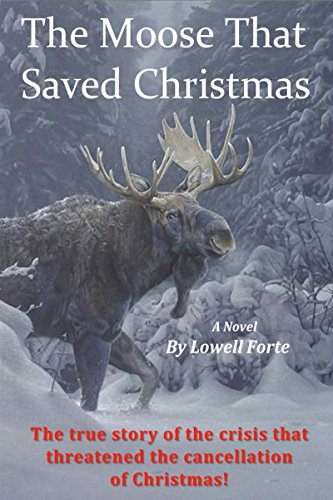 The Moose That Saved Christsmas: The True Story of the Crisis That Threatened the Cancellation of Christmas PDF