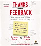 Thanks for the Feedback: The Science and Art of Receiving Feedback (1611762510) by Heen, Sheila
