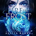 Fire in Frost: Crystal Frost, Volume 1 Audiobook by Alicia Rades Narrated by Kim Reiko
