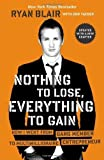 img - for Nothing to Lose, Everything to Gain: How I Went from Gang Member to Multimillionaire Entrepreneur by Blair, Ryan (2013) Paperback book / textbook / text book