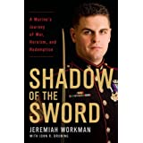 Shadow of the Sword: A Marine's Journey of War, Heroism, and Redemption ~ Jeremiah Workman