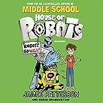 House of Robots: Robots Go Wild!: House of Robots 2 | James Patterson