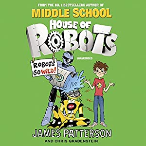 House of Robots: Robots Go Wild! Audiobook