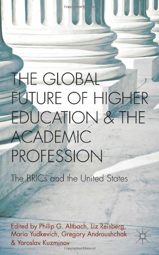 The Global Future of Higher Education and the Academic Profession: The BRICs and the United States