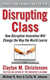 By Clayton Christensen, Curtis W. Johnson, Michael B. Horn: Disrupting Class, Expanded Edition: How Disruptive Innovation Will Change the Way the World Learns Second (2nd) Edition