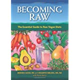 Becoming Raw: The Comprehensive Guide to Nutritious Raw-Food Dietby Brenda Davis