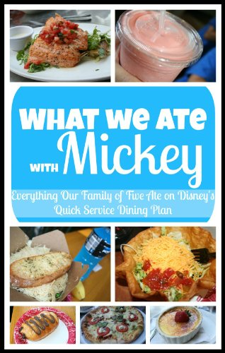 What We Ate With Mickey (Everything Our Family of Five Ate On Disney's Quick Service Dining Plan)