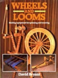 Wheels and Looms: Making Equipment for Spinning and Weaving