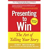 Presenting to Win: The Art of Telling Your Story ~ Jerry Weissman