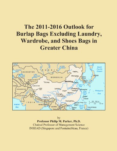 The 2011-2016 Outlook for Burlap Bags Excluding Laundry, Wardrobe, and Shoes Bags in Greater China PDF