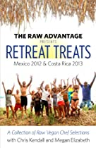 TRA RETREAT TREATS: A COLLECTION OF RAW VEGAN CHEF SELECTIONS WITH CHRIS KENDALL AND MEGAN ELIZABETH