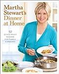 Martha Stewart's Dinner at Home: 52 Q...