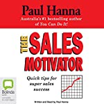 The Sales Motivator: Quick Tips For Super Sales Success | Paul Hanna