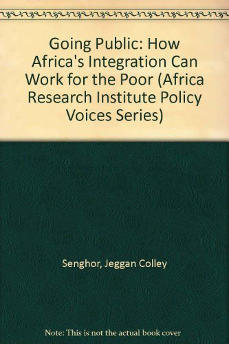 Going Public: How Africa's Integration Can Work for the Poor (Africa Research Institute Policy Voices Series)