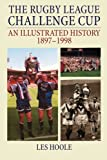 The Rugby League Challenge Cup An Illustrated History 1897-1998