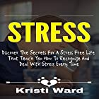 Stress: Discover the Secrets for a Stress Free Life That Teach You How to Recognize and Deal with Stress Every Time Hörbuch von Kristi Ward Gesprochen von: Dana Brewer Harris