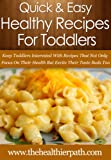 Healthy Recipes For Toddlers: Keep Toddlers Interested With Recipes That Not Only Focus On Their Health But Excite Their Taste Buds Too. (Quick & Easy Recipes) (English Edition)