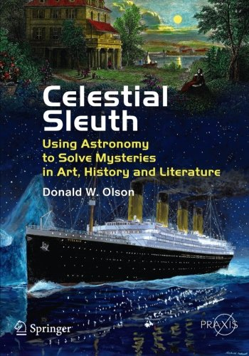 Celestial Sleuth: Using Astronomy to Solve Mysteries in Art, History and Literature (Springer Praxis Books / Popular Astronomy)