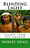 img - for Blinding Light: Escape from the Amazon book / textbook / text book