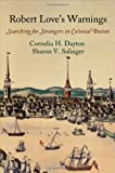 "Cornelia H. Dayton and Sharon V. Salinger, ""Robert Love's Warnings"" (University of Pennsylvania Press, 2014)"