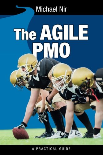 The Agile PMO: Leading the Effective, Value Driven, Project Management Office (Business Agile Leadership) (Volume 1) PDF