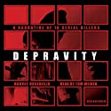 Depravity: A Narrative of 16 Serial Killers (       UNABRIDGED) by Harvey Rosenfeld Narrated by Tom Weiner