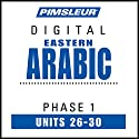 Arabic (East) Phase 1, Unit 26-30: Learn to Speak and Understand Eastern Arabic with Pimsleur Language Programs Audiobook by  Pimsleur Narrated by  Pimsleur