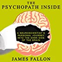 The Psychopath Inside: A Neuroscientist's Personal Journey into the Dark Side of the Brain (       UNABRIDGED) by James Fallon Narrated by Walter Dixon
