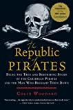 The Republic of Pirates: Being the True and Surprising Story of the Caribbean Pirates and the Man Wh