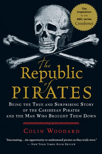 Being the True and Surprising Story of the Caribbean Pirates and the Man Who Brought Them Down - Colin Woodard