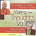 Making Your Thoughts Work For You  by Dr. Wayne W. Dyer, Byron Katie Narrated by Dr. Wayne W. Dyer, Byron Katie