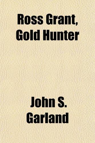 Ross Grant, Gold Hunter